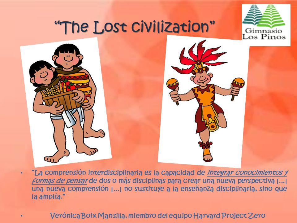 """""""The Lost civilization"""" """"La comprensión interdisciplinaria es la capacidad de integrar conocimientos y formas de pensar de dos o más disciplinas para"""
