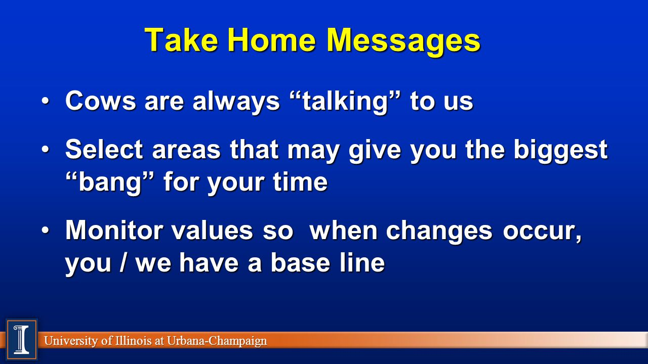 "University of Illinois at Urbana-Champaign Take Home Messages Cows are always ""talking"" to usCows are always ""talking"" to us Select areas that may giv"