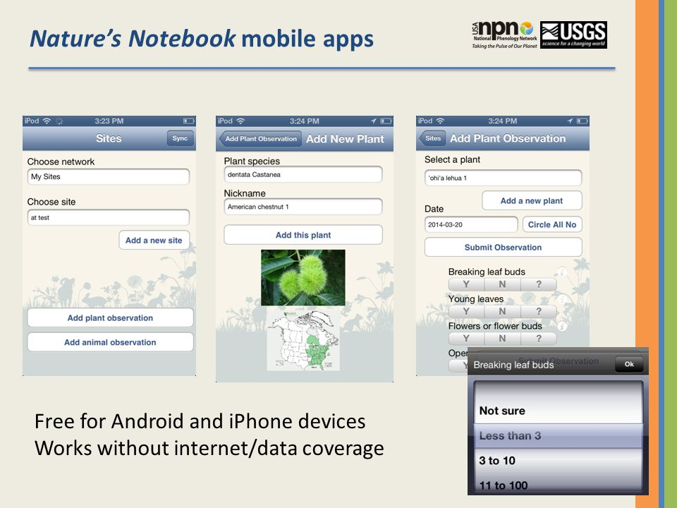 Free for Android and iPhone devices Works without internet/data coverage Nature's Notebook mobile apps