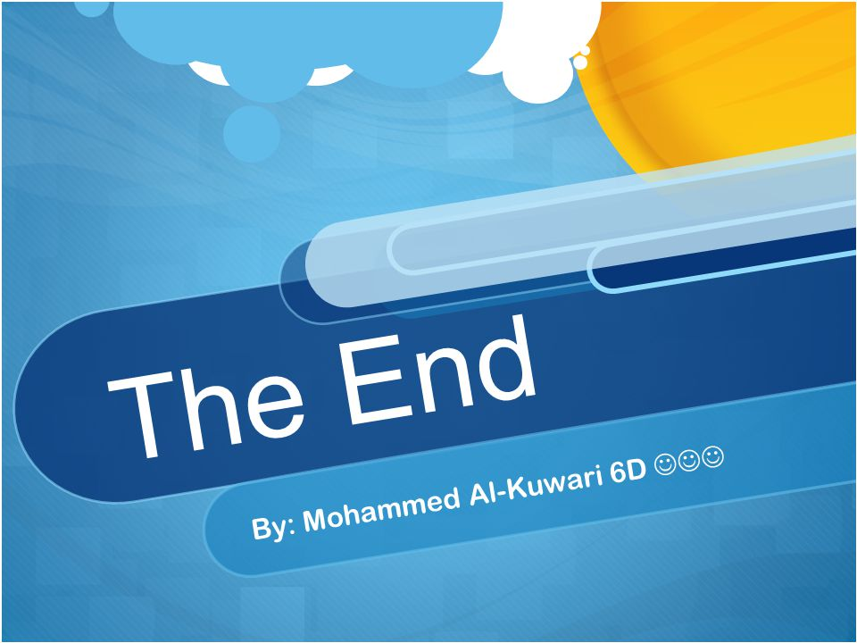 The End By: Mohammed Al-Kuwari 6D