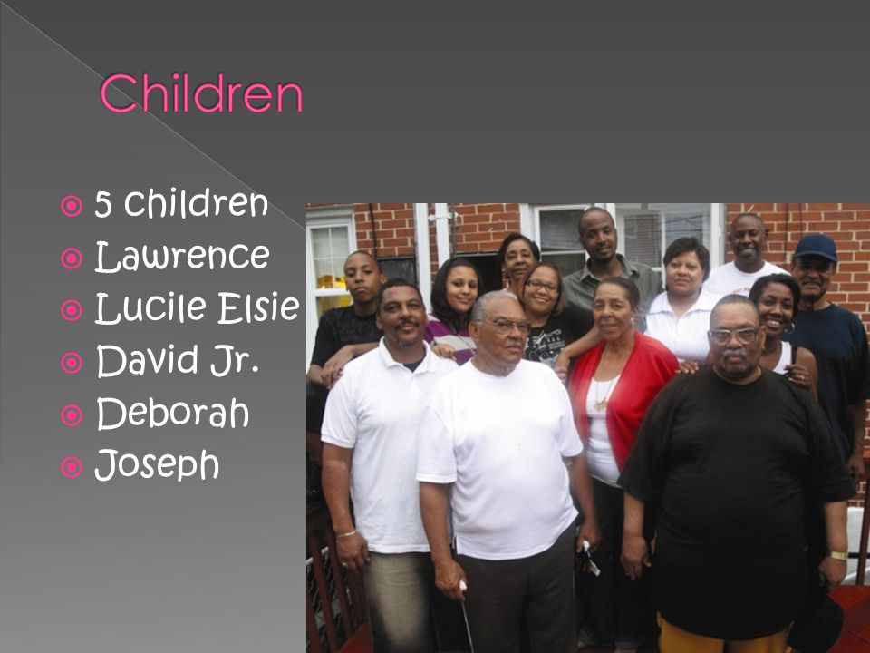  5 children  Lawrence  Lucile Elsie  David Jr.  Deborah  Joseph