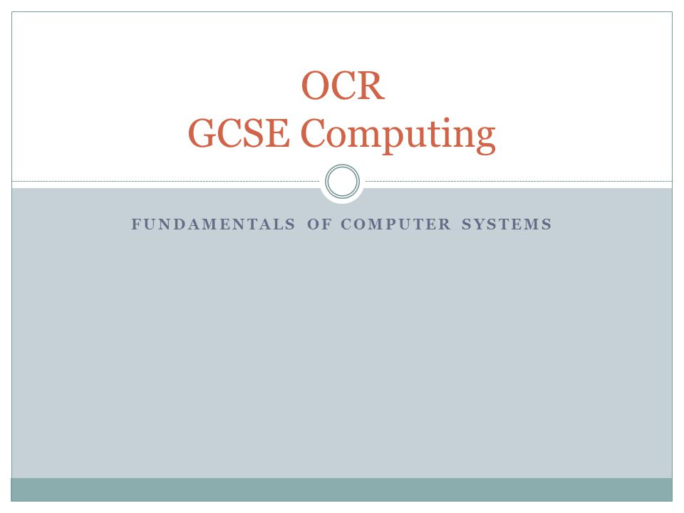 FUNDAMENTALS OF COMPUTER SYSTEMS OCR GCSE Computing