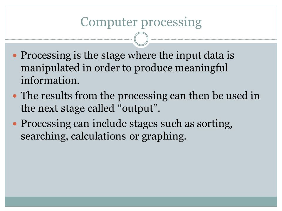 Computer output Output is the stage where the information obtained via processing is presented to the user in a suitable format.