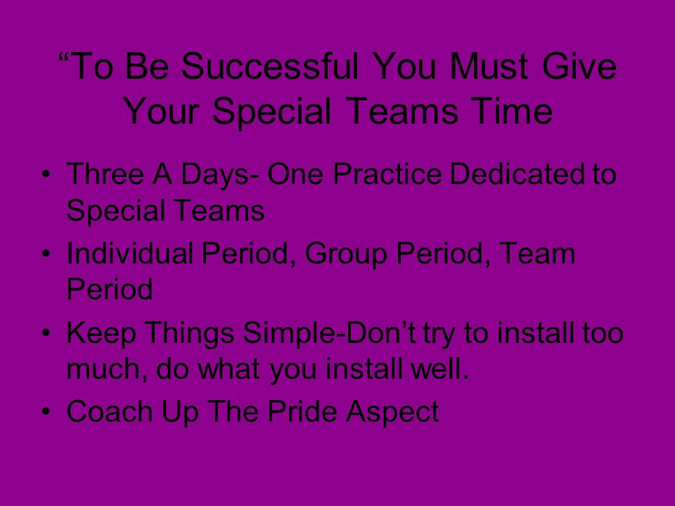 """""""To Be Successful You Must Give Your Special Teams Time Three A Days- One Practice Dedicated to Special Teams Individual Period, Group Period, Team Pe"""