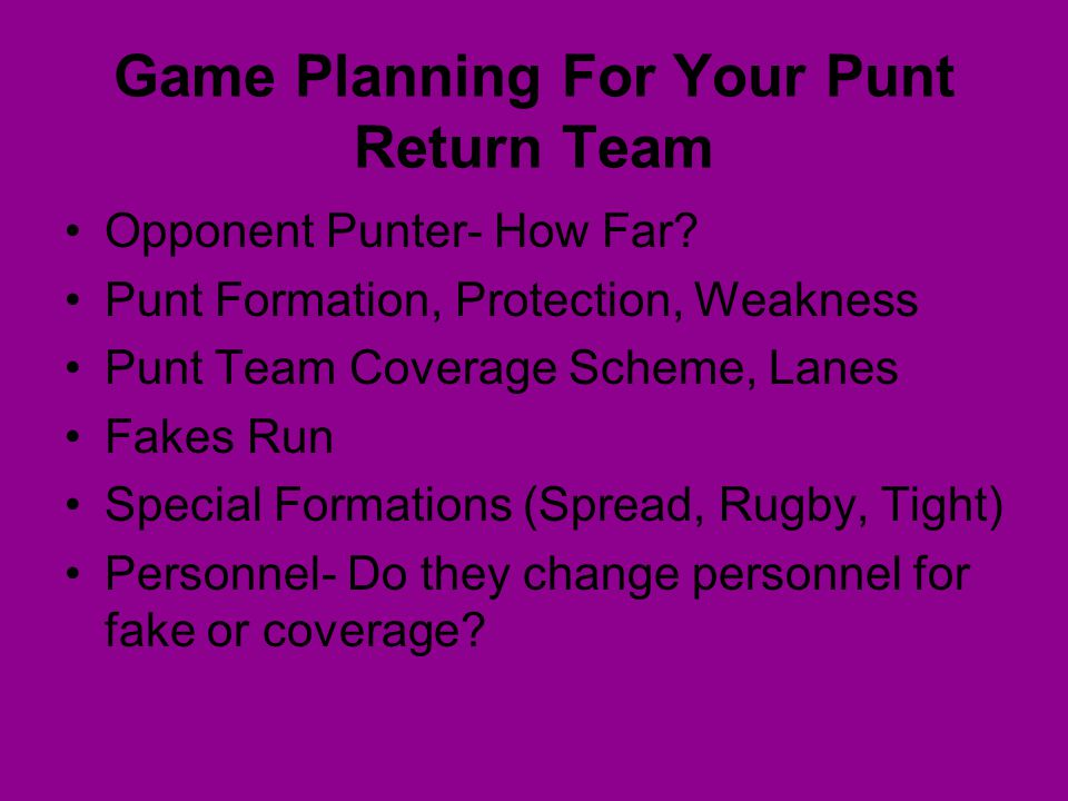 Game Planning For Your Punt Return Team Opponent Punter- How Far? Punt Formation, Protection, Weakness Punt Team Coverage Scheme, Lanes Fakes Run Spec