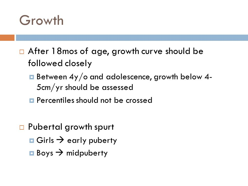 After 18mos of age, growth curve should be followed closely  Between 4y/o and adolescence, growth below 4- 5cm/yr should be assessed  Percentiles
