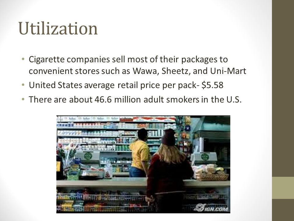 Utilization Cigarette companies sell most of their packages to convenient stores such as Wawa, Sheetz, and Uni-Mart United States average retail price