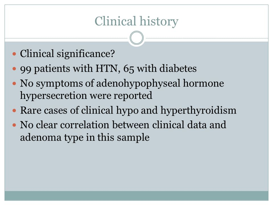 Clinical history Clinical significance? 99 patients with HTN, 65 with diabetes No symptoms of adenohypophyseal hormone hypersecretion were reported Ra