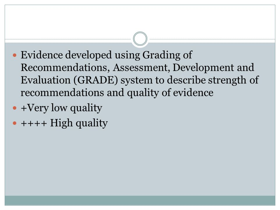 Evidence developed using Grading of Recommendations, Assessment, Development and Evaluation (GRADE) system to describe strength of recommendations and