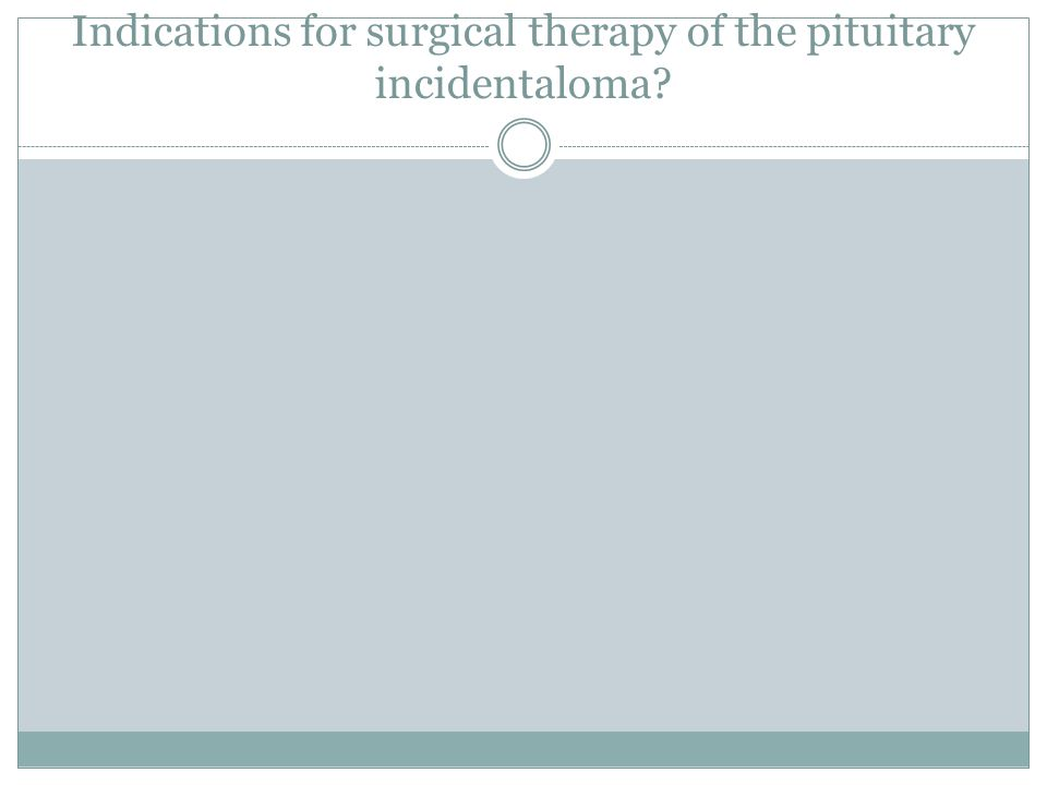 Indications for surgical therapy of the pituitary incidentaloma?