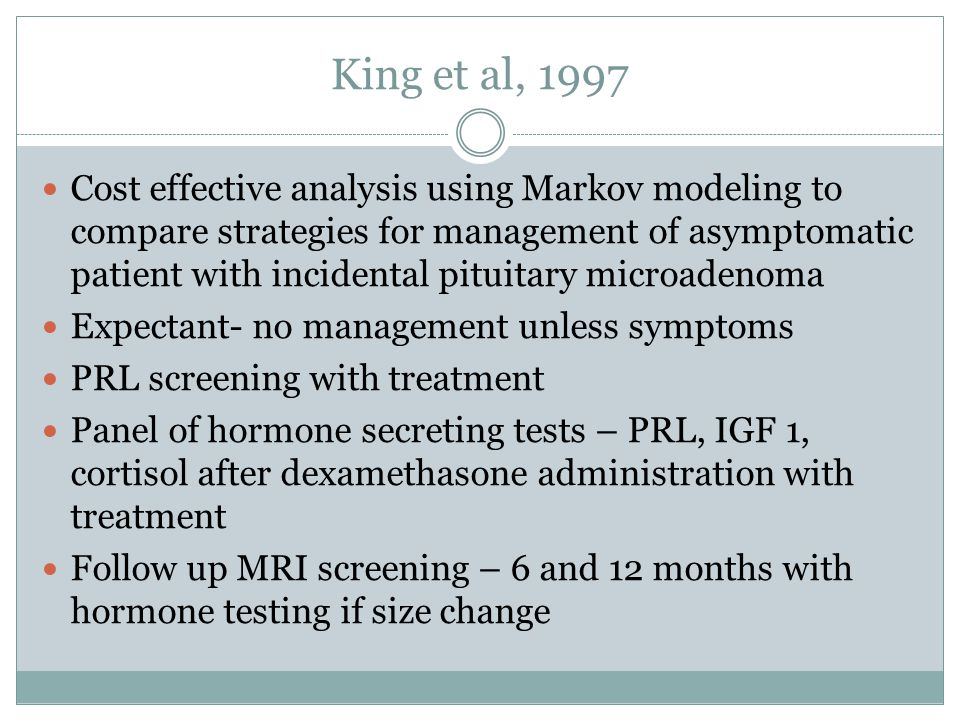 King et al, 1997 Cost effective analysis using Markov modeling to compare strategies for management of asymptomatic patient with incidental pituitary