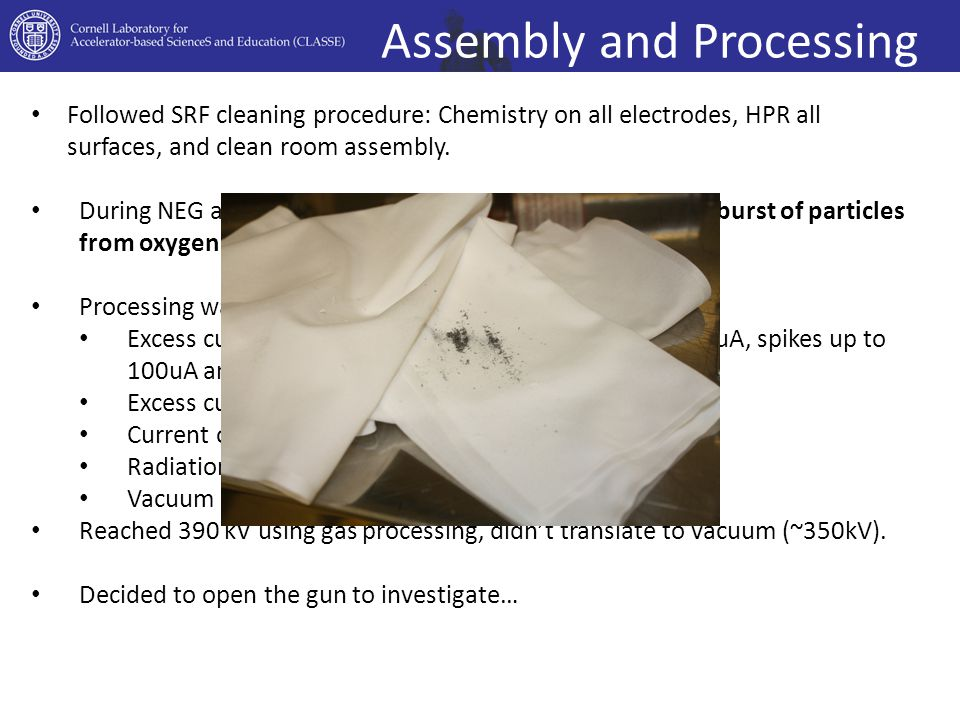 Assembly and Processing Followed SRF cleaning procedure: Chemistry on all electrodes, HPR all surfaces, and clean room assembly. During NEG activation