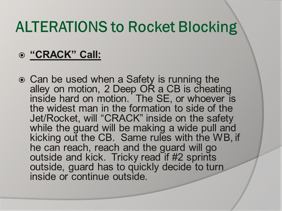 """ALTERATIONS to Rocket Blocking  """"CRACK"""" Call:  Can be used when a Safety is running the alley on motion, 2 Deep OR a CB is cheating inside hard on m"""