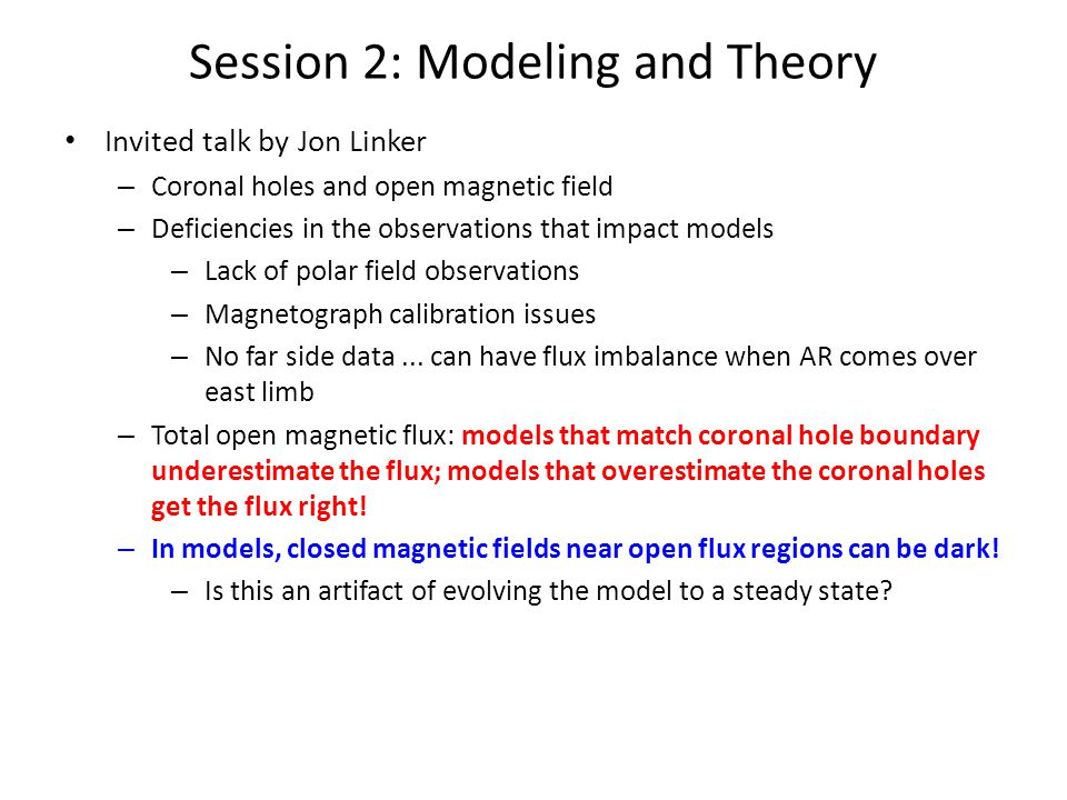 Invited talk by Jon Linker – Coronal holes and open magnetic field – Deficiencies in the observations that impact models – Lack of polar field observations – Magnetograph calibration issues – No far side data...