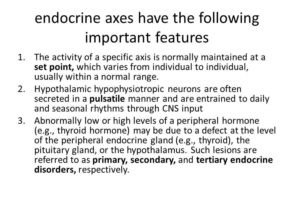 endocrine axes have the following important features 1.The activity of a specific axis is normally maintained at a set point, which varies from individual to individual, usually within a normal range.