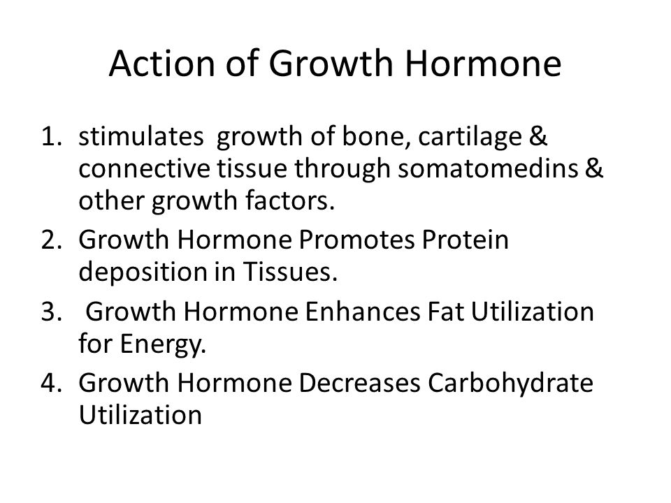 Action of Growth Hormone 1.stimulates growth of bone, cartilage & connective tissue through somatomedins & other growth factors.