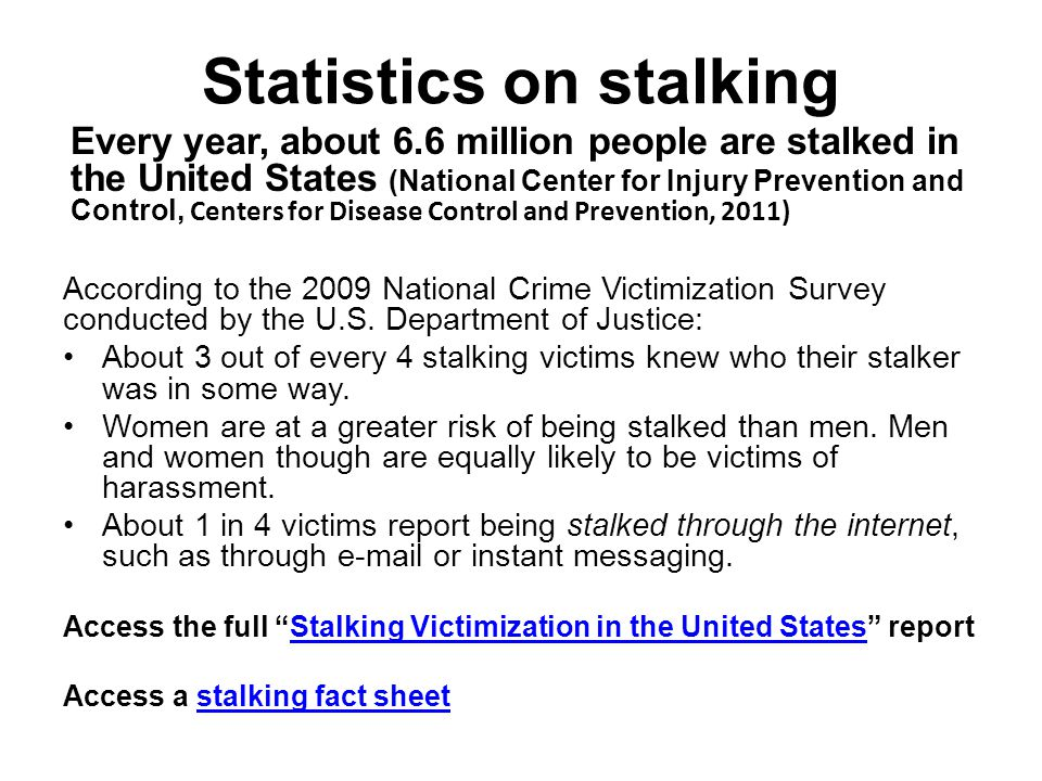 References The National Center for Victim's of Crime: Stalking Resource Center The National Stalking Awareness Month website