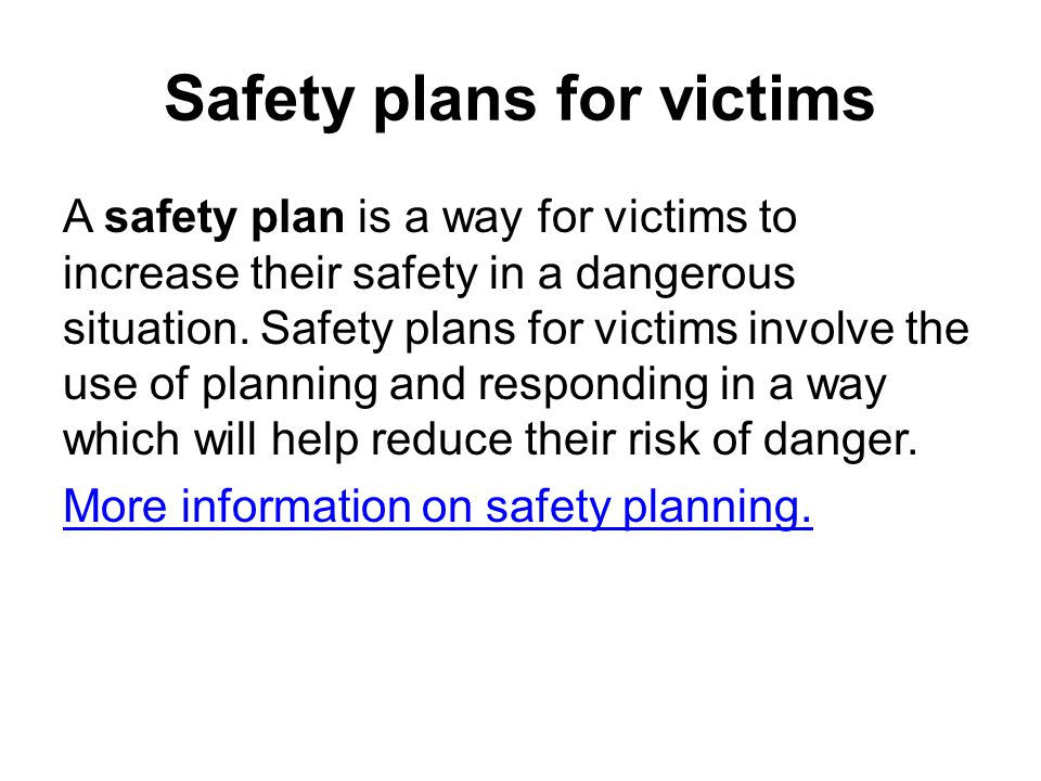 Safety plans for victims A safety plan is a way for victims to increase their safety in a dangerous situation.