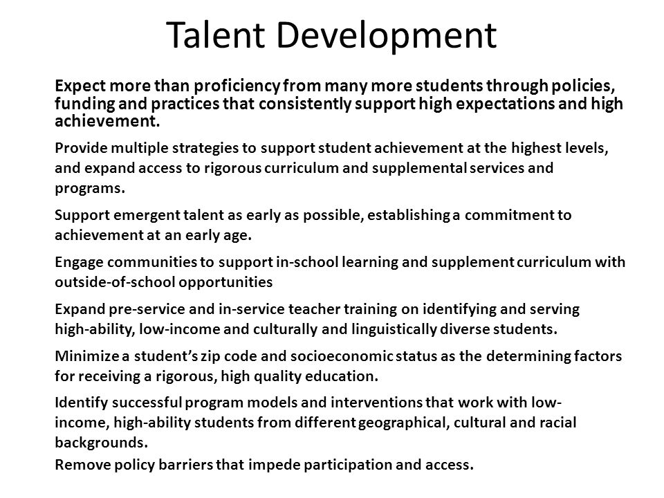 Talent Development Expect more than proficiency from many more students through policies, funding and practices that consistently support high expectations and high achievement.