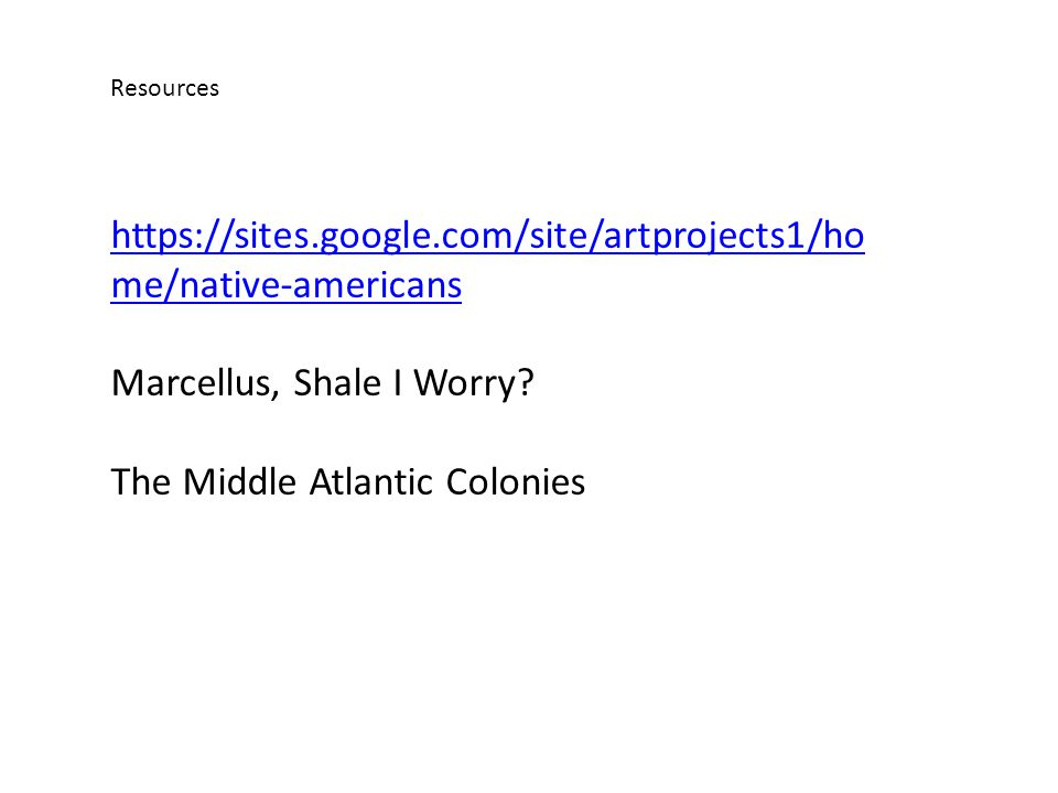 Resources https://sites.google.com/site/artprojects1/ho me/native-americans Marcellus, Shale I Worry.