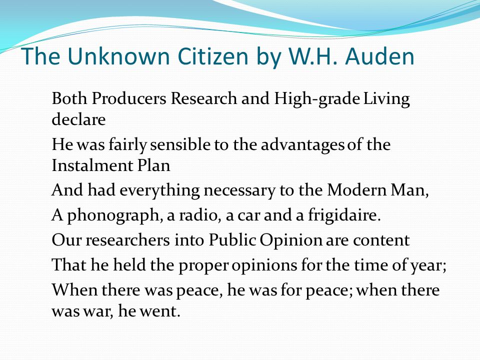 The Unknown Citizen by W.H. Auden Both Producers Research and High-grade Living declare He was fairly sensible to the advantages of the Instalment Pla