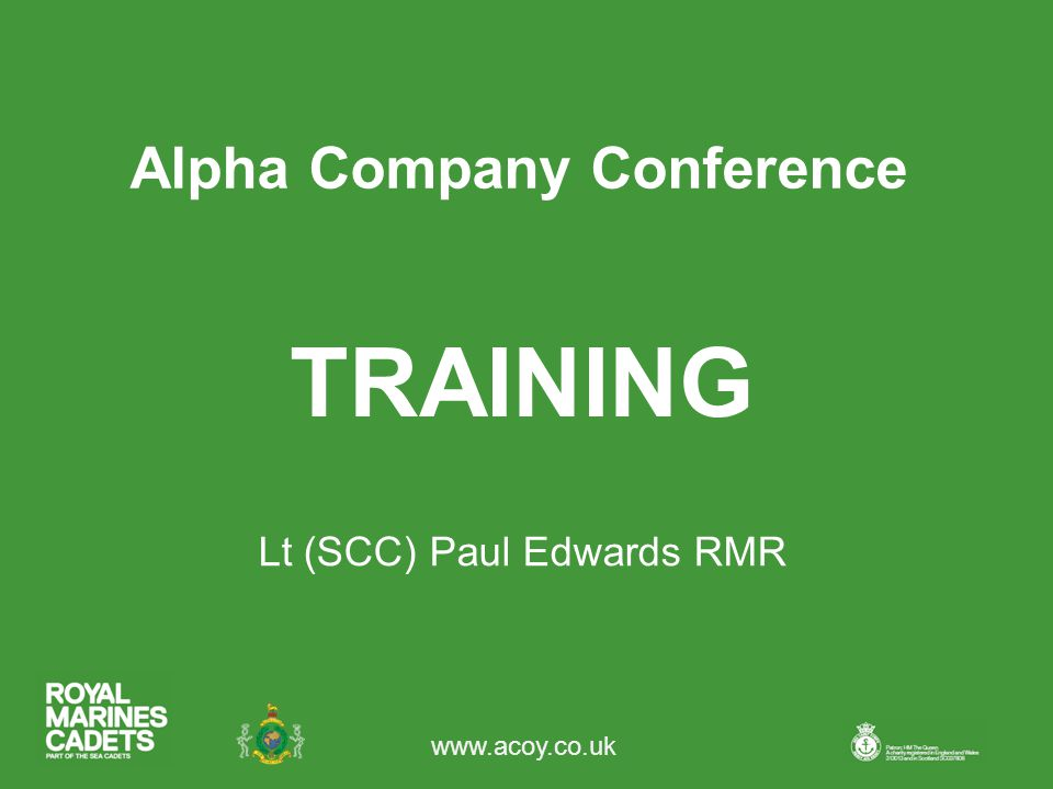 www.acoy.co.uk Alpha Company Conference Lt (SCC) Paul Edwards RMR TRAINING