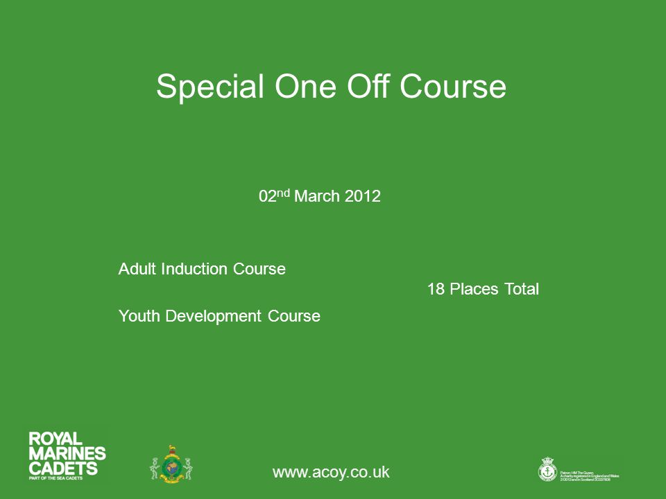 www.acoy.co.uk Adult Induction Course Youth Development Course 02 nd March 2012 18 Places Total Special One Off Course