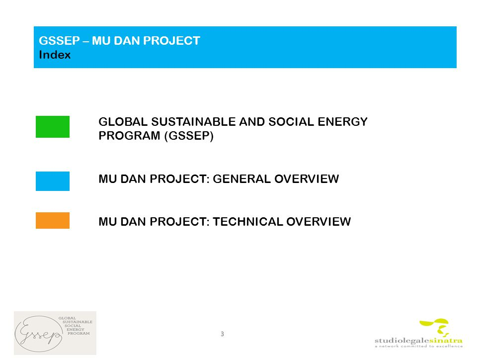 GLOBAL SUSTAINABLE AND SOCIAL ENERGY PROGRAM (GSSEP) MU DAN PROJECT: GENERAL OVERVIEW MU DAN PROJECT: TECHNICAL OVERVIEW GSSEP – MU DAN PROJECT GSSEP – MU DAN PROJECT Index 3