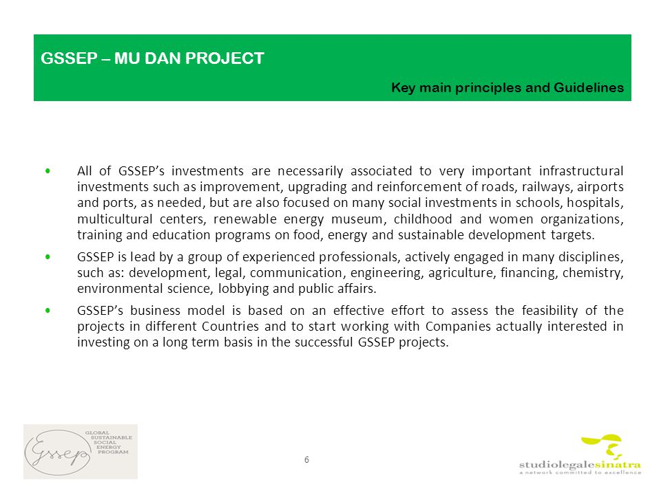 GLOBAL SUSTAINABLE AND SOCIAL ENERGY PROGRAM All of GSSEP's investments are necessarily associated to very important infrastructural investments such as improvement, upgrading and reinforcement of roads, railways, airports and ports, as needed, but are also focused on many social investments in schools, hospitals, multicultural centers, renewable energy museum, childhood and women organizations, training and education programs on food, energy and sustainable development targets.