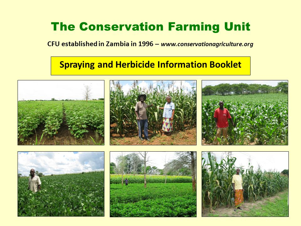 The Conservation Farming Unit Spraying and Herbicide Information Booklet CFU established in Zambia in 1996 – www.conservationagriculture.org