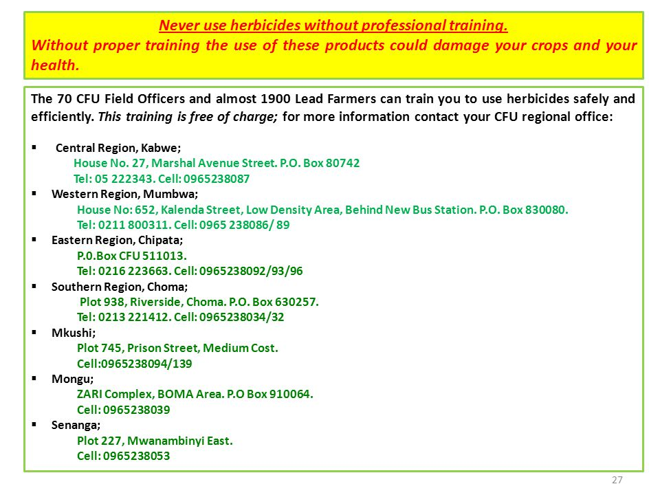 27 The 70 CFU Field Officers and almost 1900 Lead Farmers can train you to use herbicides safely and efficiently.