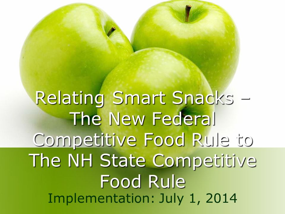 Relating Smart Snacks – The New Federal Competitive Food Rule to The NH State Competitive Food Rule Implementation: July 1, 2014