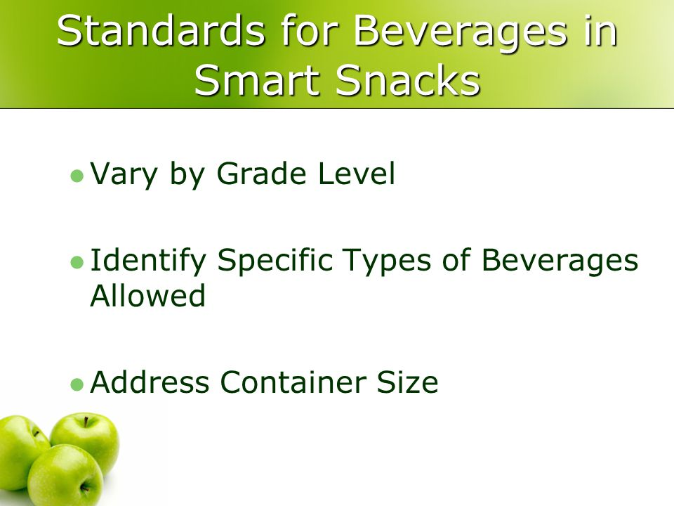Standards for Beverages in Smart Snacks Vary by Grade Level Identify Specific Types of Beverages Allowed Address Container Size