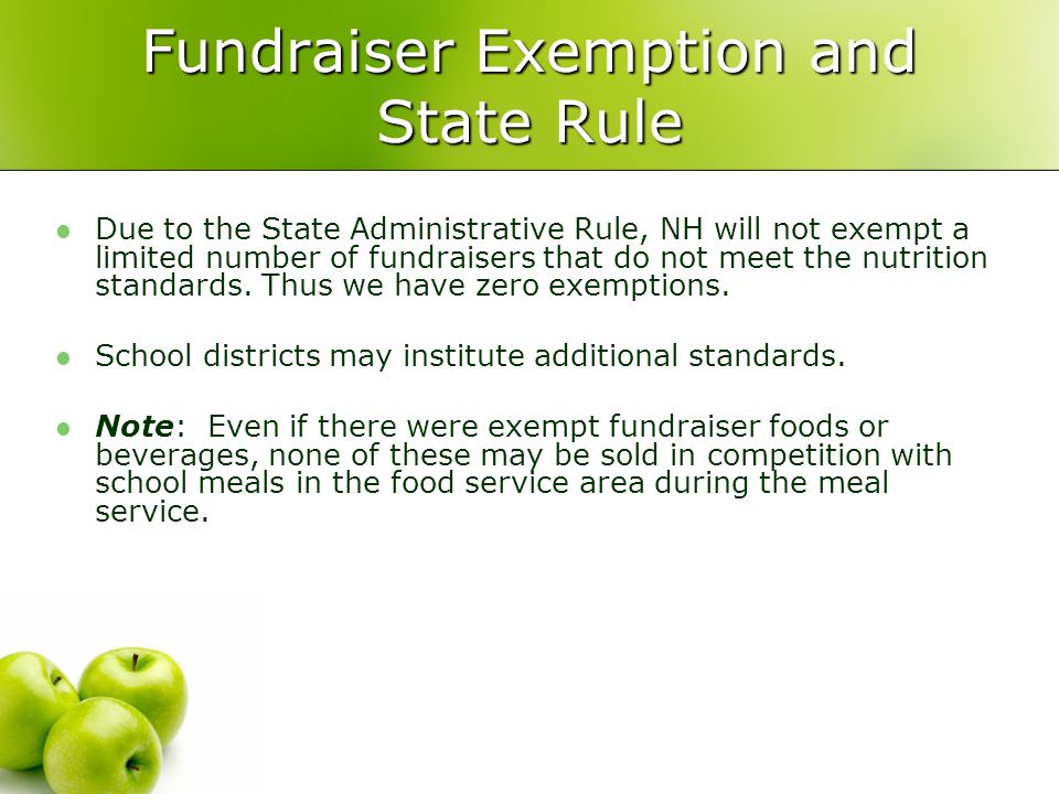Fundraiser Exemption and State Rule Due to the State Administrative Rule, NH will not exempt a limited number of fundraisers that do not meet the nutrition standards.