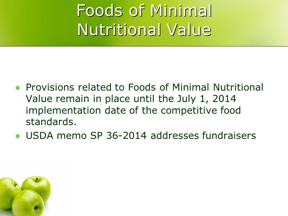 Foods of Minimal Nutritional Value Provisions related to Foods of Minimal Nutritional Value remain in place until the July 1, 2014 implementation date of the competitive food standards.