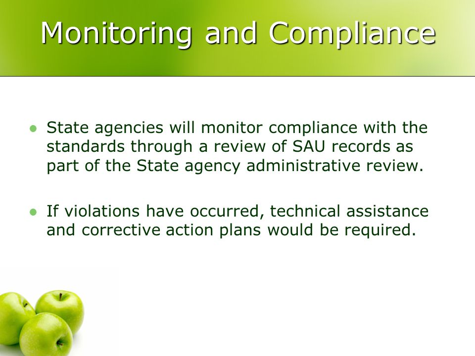 Monitoring and Compliance State agencies will monitor compliance with the standards through a review of SAU records as part of the State agency administrative review.