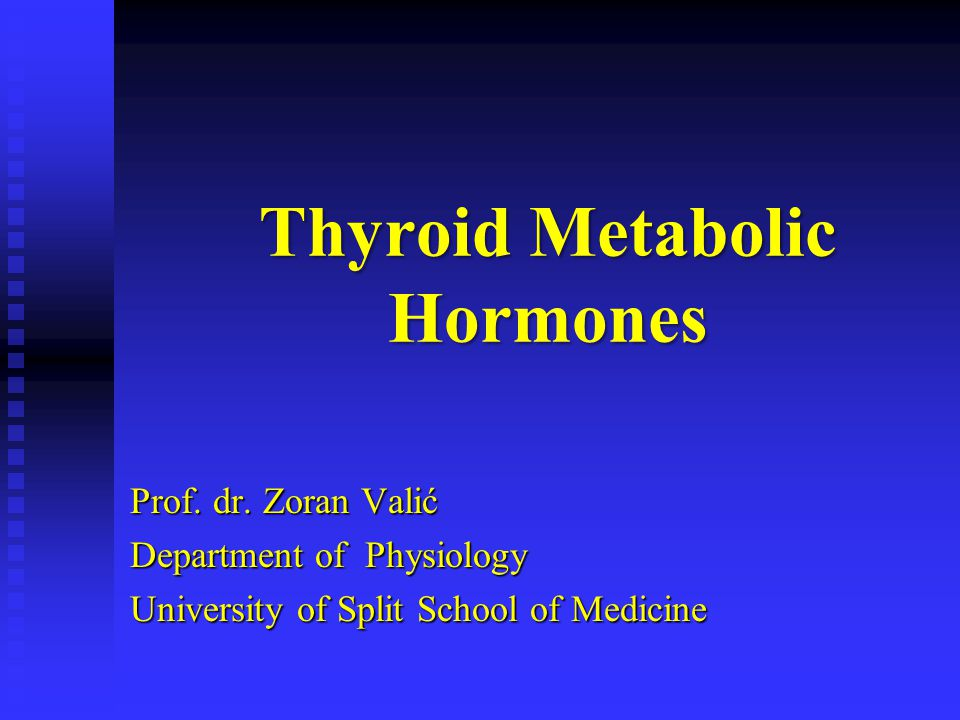 Thyroid Metabolic Hormones Prof. dr. Zoran Valić Department of Physiology University of Split School of Medicine