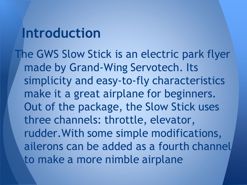 The GWS Slow Stick is an electric park flyer made by Grand-Wing Servotech.
