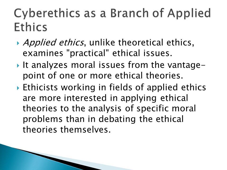 Applied ethics, unlike theoretical ethics, examines