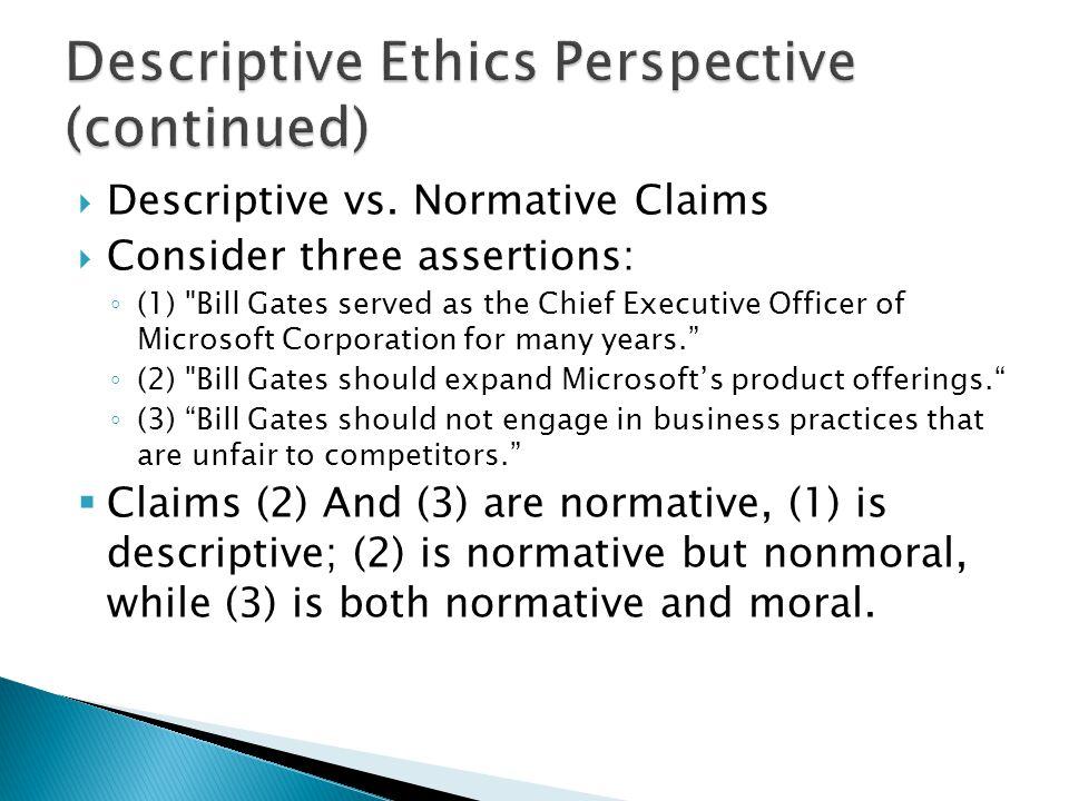  Descriptive vs. Normative Claims  Consider three assertions: ◦ (1)