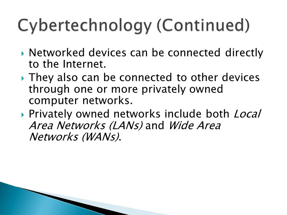  Networked devices can be connected directly to the Internet.  They also can be connected to other devices through one or more privately owned compu