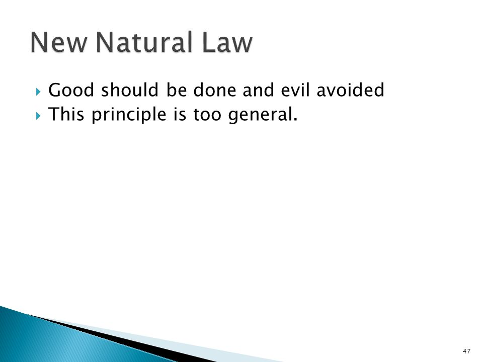 47  Good should be done and evil avoided  This principle is too general.