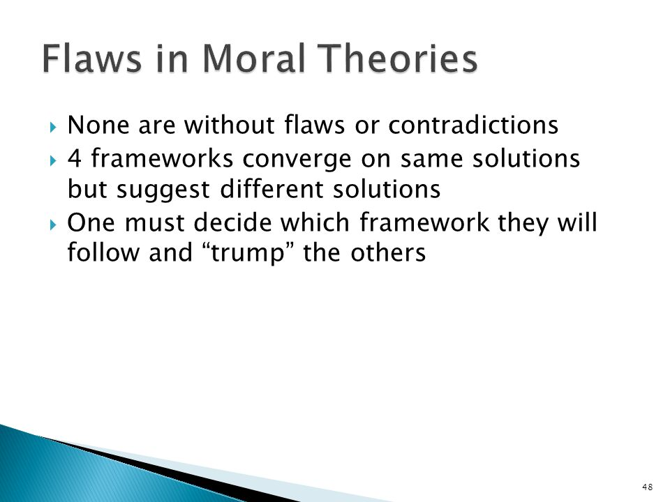 48  None are without flaws or contradictions  4 frameworks converge on same solutions but suggest different solutions  One must decide which framew