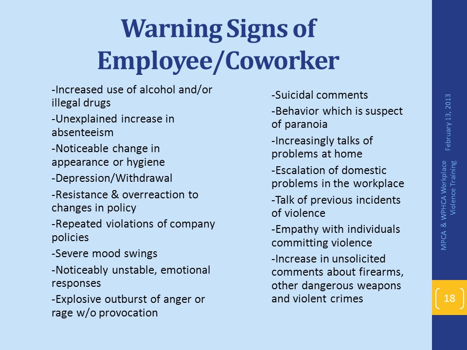Warning Signs of Employee/Coworker -Increased use of alcohol and/or illegal drugs -Unexplained increase in absenteeism -Noticeable change in appearanc