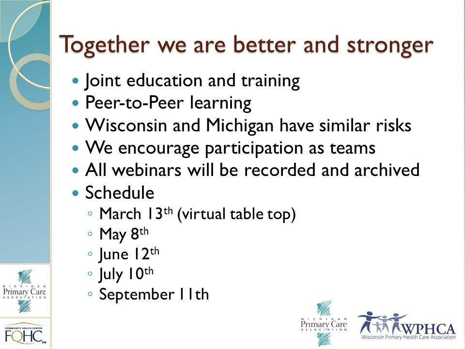 Together we are better and stronger Joint education and training Peer-to-Peer learning Wisconsin and Michigan have similar risks We encourage particip