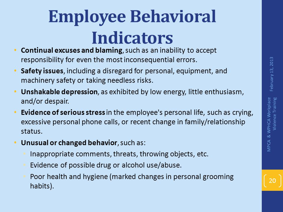 Employee Behavioral Indicators Continual excuses and blaming, such as an inability to accept responsibility for even the most inconsequential errors.