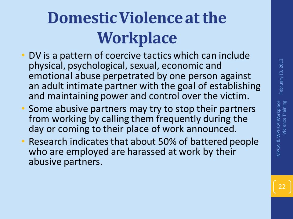 Domestic Violence at the Workplace DV is a pattern of coercive tactics which can include physical, psychological, sexual, economic and emotional abuse