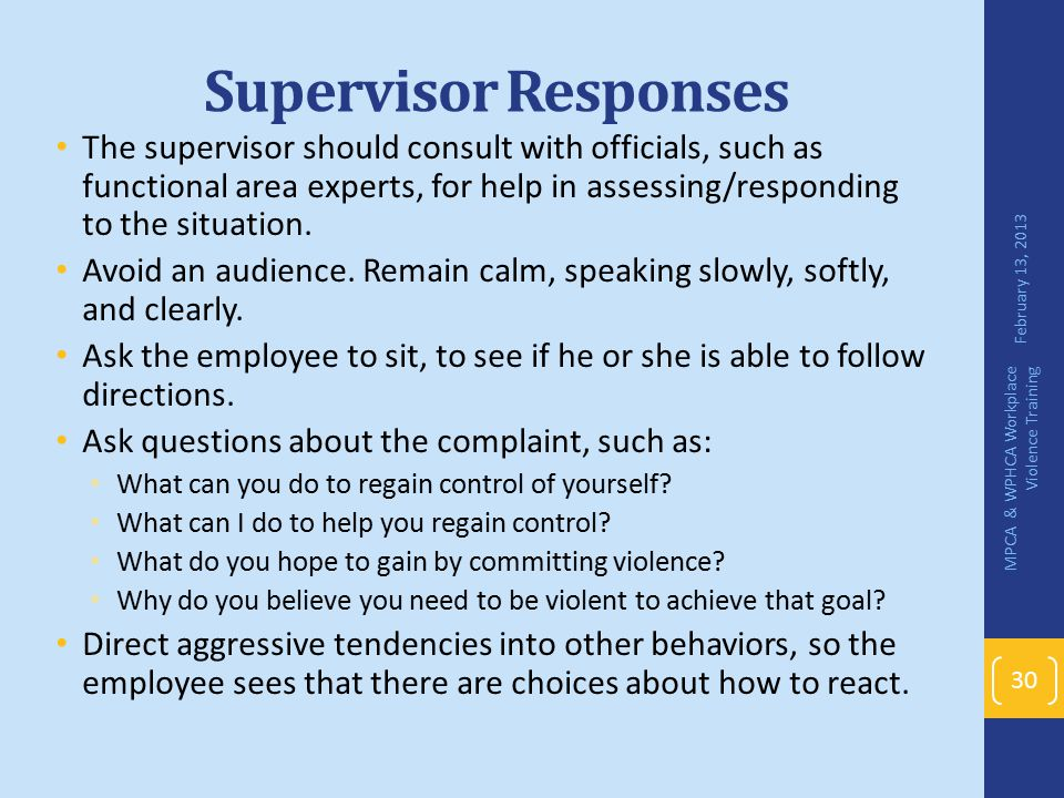 Supervisor Responses The supervisor should consult with officials, such as functional area experts, for help in assessing/responding to the situation.