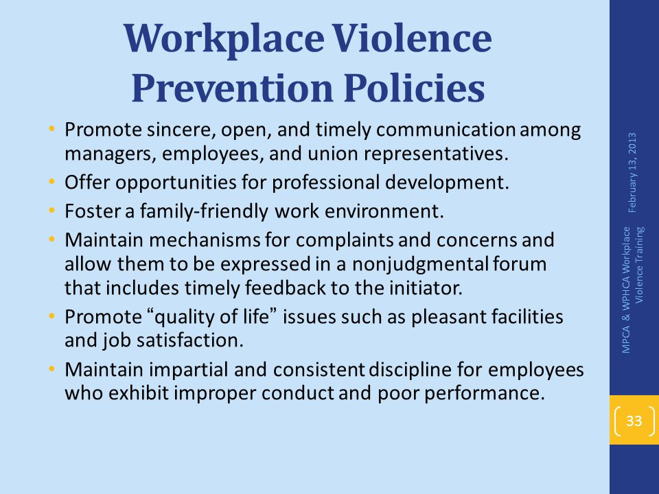 Workplace Violence Prevention Policies Promote sincere, open, and timely communication among managers, employees, and union representatives. Offer opp