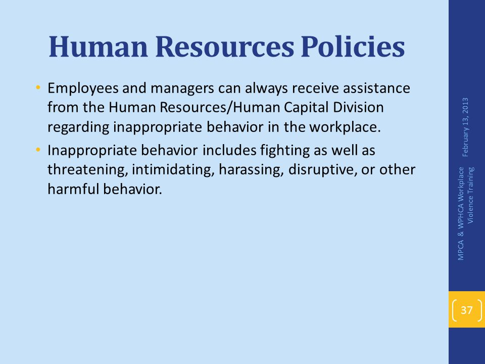 Human Resources Policies Employees and managers can always receive assistance from the Human Resources/Human Capital Division regarding inappropriate